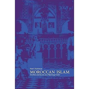 Moroccan Islam - Tradition & Society in a Pilgrimage Center by Dale F.