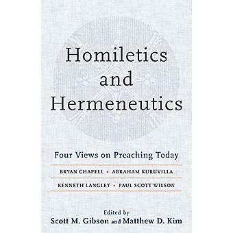 Homiletics and Hermeneutics - Four Views on Preaching Today by Scott M