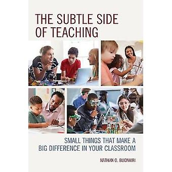 The Subtle Side of Teaching - Small Things That Make a Big Difference