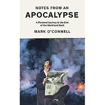 Notes from an Apocalypse - A Personal Journey to the End of the World