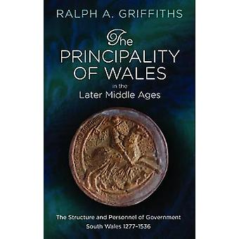 The Principality of Wales in the Later Middle Ages - The Structure and