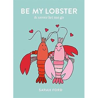 Be My Lobster - & never let me go by Sarah Ford - 9781846015885 Bo