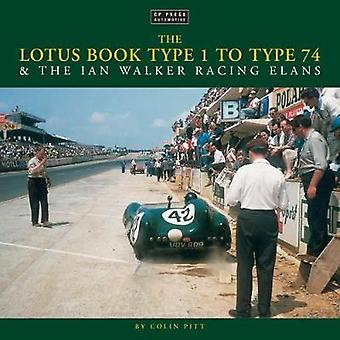 The Lotus Book Type 1 to Type 74 and the Ian Walker Racing Elans by C