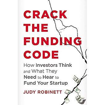 Knæk koden finansiering: Hvordan investorer, og hvad de har brug at høre at finansiere din opstart