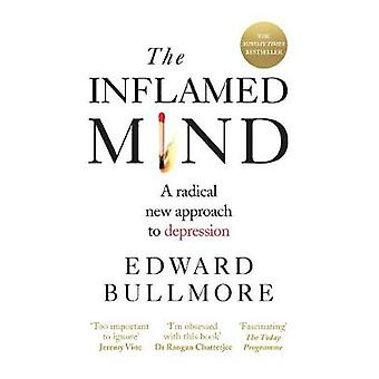 The Inflamed Mind - A radical new approach to depression by Edward Bul