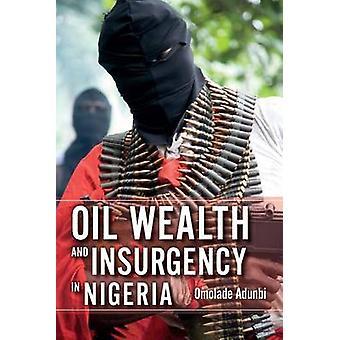 Oil Wealth and Insurgency in Nigeria by Omolade Adunbi - 978025301569