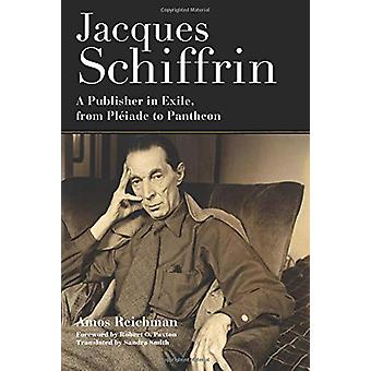 Jacques Schiffrin - A Publisher in Exile - from Pleiade to Pantheon by