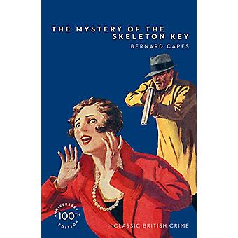 The Mystery of the Skeleton Key (Detective Club Crime Classics) by Be