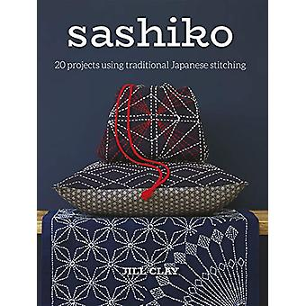 Sashiko - 20 Projects Using Traditional Japanese Stitching by J. Clay