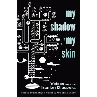 My Shadow Is My Skin  Voices from the Iranian Diaspora by Edited by Katherine Whitney & Edited by Leila Emery
