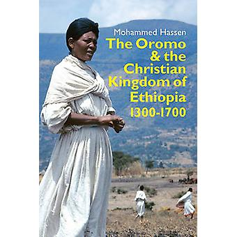 The Oromo and the Christian Kingdom of Ethiopia - 1300-1700 by Mohamme