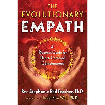 The Evolutionary Empath - A Practical Guide for Heart-Centered Conscio