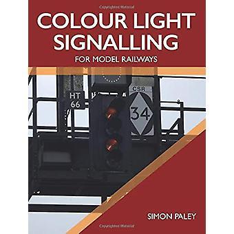 Colour Light Signalling for Model Railways by Simon Paley - 978178500