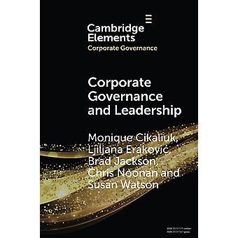 Corporate Governance and Leadership  The Board as the Nexus of LeadershipinGovernance by Monique Cikaliuk & Ljiljana Erakovic & Brad Jackson & Chris Noonan & Susan Watson