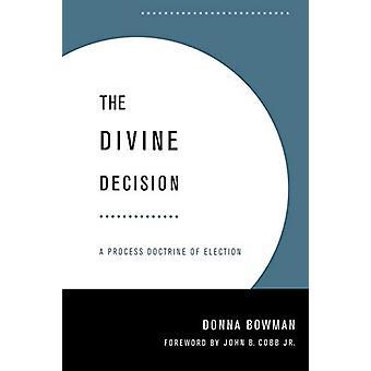 A Decisão Divina - Uma Doutrina do Processo de Eleição por Donna Bowman -