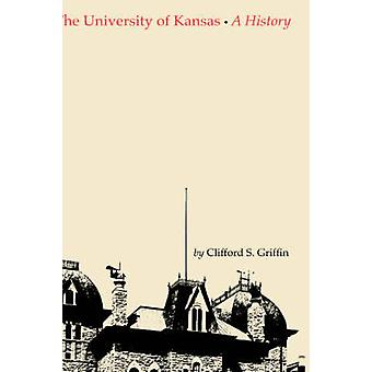 University of Kansas - A History by Clifford Stephen Griffin - 9780700