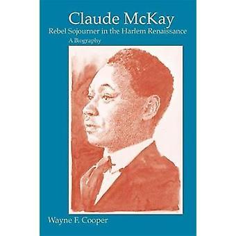 Claude McKay - Rebel Sojourner in the Harlem Renaissance - A Biography