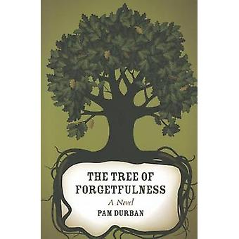 The Tree of Forgetfulness - A Novel by Pam Durban - 9780807149720 Book