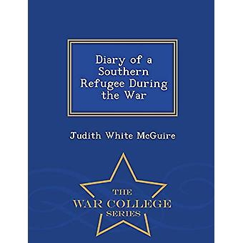 Diary of a Southern Refugee During the War - War College Series by Ju