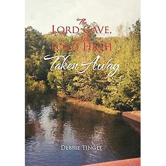 The Lord Gave - and the Lord Hath Taken Away by Debbie Tingle - 97814