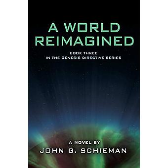 A World Reimagined - Book Three in the Genesis Directive Series by Joh