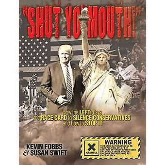 Shut Yo' Mouth! - How the Left Plays the Race Card to Silence Conserva