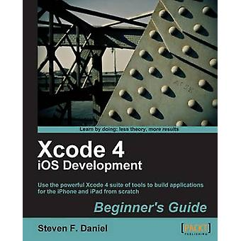 Xcode 4 IOS Development Beginner's Guide by Steven F. Daniel - 978184