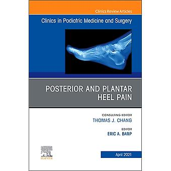 Posterior and plantar heel pain An Issue of Clinics in Podiatric Medicine and Surgery by Edited by Eric A Barp
