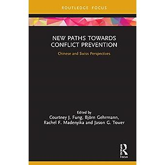 New Paths and Policies towards Conflict Prevention by Edited by Courtney J Fung & Edited by Bjoern Gehrmann & Edited by Rachel F Madenyika & Edited by Jason G Tower