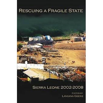 Rescuing a Fragile State by Edited by Lansana Gberie