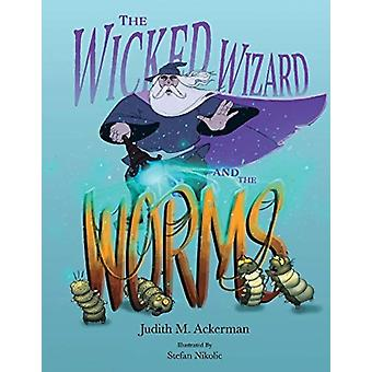 The Wicked Wizard and the Worms by Judith M Ackerman