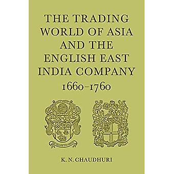 The Trading World of Asia and the English East India Company : 1660-1760
