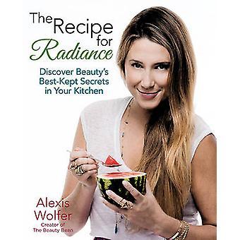 Receptet för Radiance - Upptäck Beautys bäst bevarade hemligheter i din