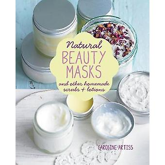 Natural Beauty Masks - And Other Homemade Scrubs and Lotions by Caroli