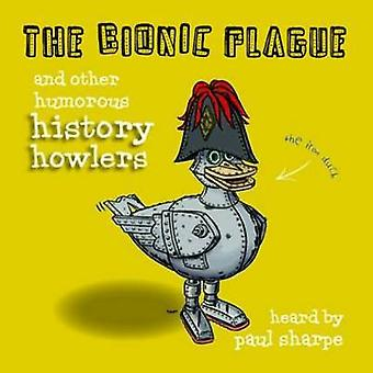 The Bionic Plague - And Other Humorous History Howlers by Paul Sharpe