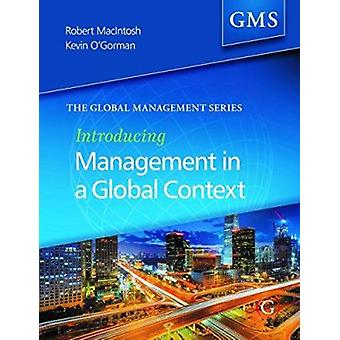 Introducing Management in a Global Context by Kevin O'Gorman - Robert