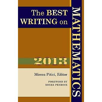 The Best Writing on Mathematics - 2013 by Mircea Pitici - Roger Penros