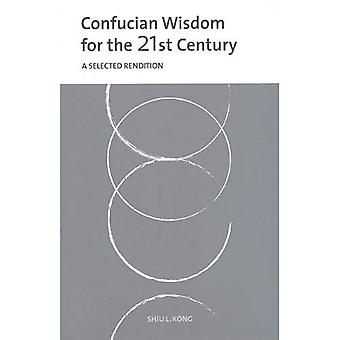 Confucian Wisdom for the 21st Century: A Selected Rendition