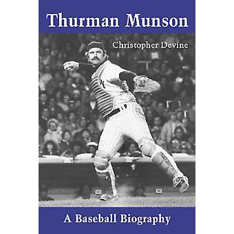 Thurman Munson - A Baseball Biography by Christopher Devine - 97807864