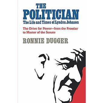 Die Politiker das Leben und die Zeiten von Lyndon b. Johnson von & Ronnie Dugger