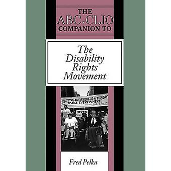 The ABCClio Companion to the Disability Rights Movement by Pelka & Fred
