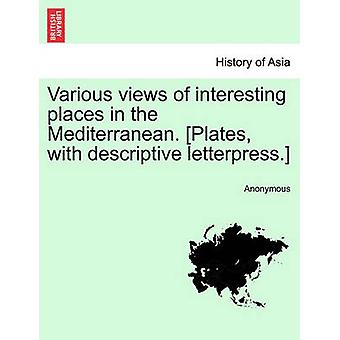 Various views of interesting places in the Mediterranean. Plates with descriptive letterpress. by Anonymous