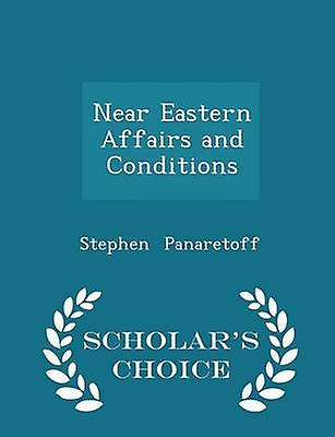 Near Eastern Affairs and Conditions  Scholars Choice Edition by Panaretoff & Stephen