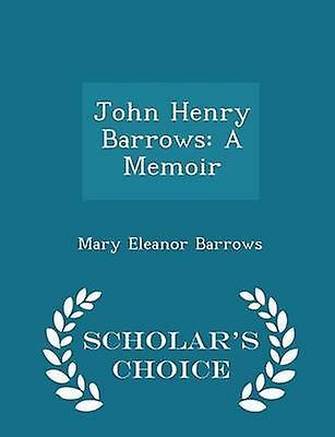 John Henry Barrows A Memoir  Scholars Choice Edition by Barrows & Mary Eleanor