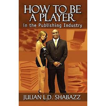 How To Be a Player in the Publishing Industry by Shabazz & Julian