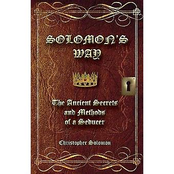 Solomons Way The Ancient Secrets and Methods of a Seducer by Solomon & Christopher