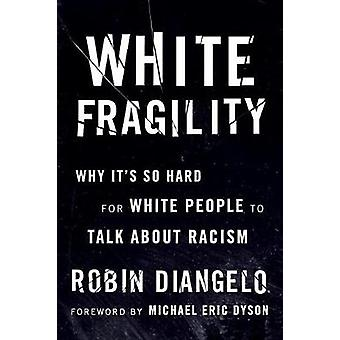 White Fragility - Why It's So Hard for White People to Talk About Raci