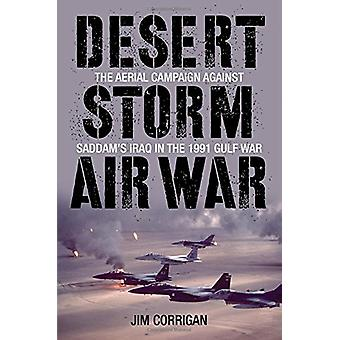 Desert Storm Air War - The Aerial Campaign Against Saddam's Iraq in th