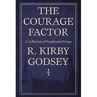 De moed factor-een verzameling van presidentiële essays door R Kirby go