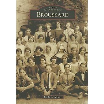 Broussard by Linda A Meaux - 9781467115018 Book